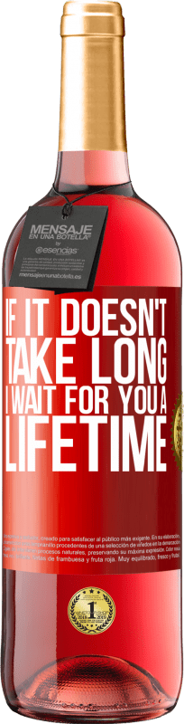 24,95 € Free Shipping | Rosé Wine ROSÉ Edition If it doesn't take long, I wait for you a lifetime Red Label. Customizable label Young wine Harvest 2020 Tempranillo
