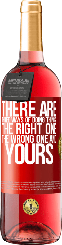 24,95 € Free Shipping | Rosé Wine ROSÉ Edition There are three ways of doing things: the right one, the wrong one and yours Red Label. Customizable label Young wine Harvest 2020 Tempranillo