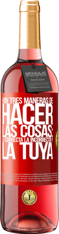 29,95 € Free Shipping | Rosé Wine ROSÉ Edition There are three ways of doing things: the right one, the wrong one and yours Red Label. Customizable label Young wine Harvest 2020 Tempranillo