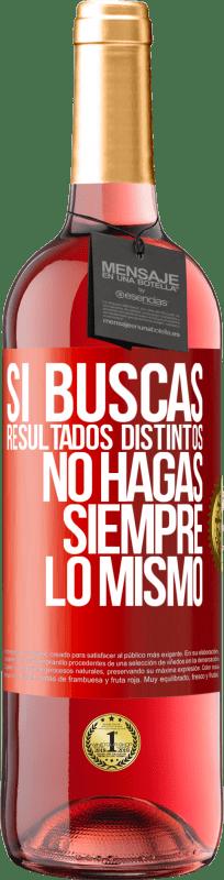 24,95 € Envío gratis   Vino Rosado Edición ROSÉ Si buscas resultados distintos, no hagas siempre lo mismo Etiqueta Roja. Etiqueta personalizable Vino joven Cosecha 2020 Tempranillo