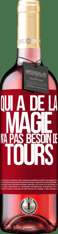 24,95 € Envoi gratuit | Vin rosé Édition ROSÉ Qui a de la magie n'a pas besoin de tours Étiquette Rouge. Étiquette personnalisable Vin jeune Récolte 2020 Tempranillo