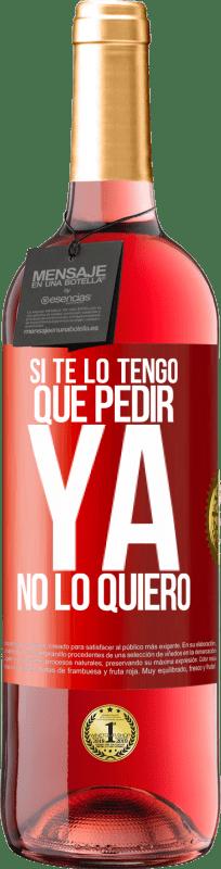 24,95 € Envío gratis | Vino Rosado Edición ROSÉ Si te lo tengo que pedir, ya no lo quiero Etiqueta Roja. Etiqueta personalizable Vino joven Cosecha 2020 Tempranillo