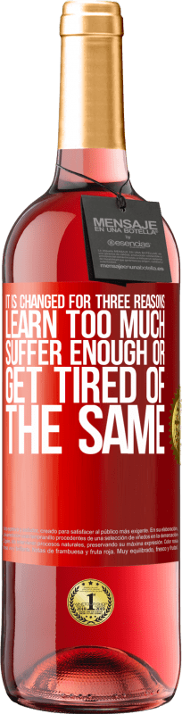 24,95 € Free Shipping | Rosé Wine ROSÉ Edition It is changed for three reasons. Learn too much, suffer enough or get tired of the same Red Label. Customizable label Young wine Harvest 2020 Tempranillo