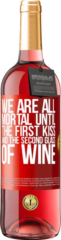 24,95 € Free Shipping | Rosé Wine ROSÉ Edition We are all mortal until the first kiss and the second glass of wine Red Label. Customizable label Young wine Harvest 2020 Tempranillo