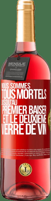 24,95 € Envoi gratuit   Vin rosé Édition ROSÉ Nous sommes tous mortels jusqu'au premier baiser et au deuxième verre de vin Étiquette Rouge. Étiquette personnalisable Vin jeune Récolte 2020 Tempranillo
