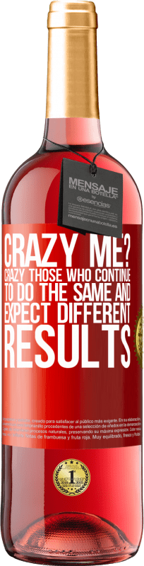 24,95 € Free Shipping   Rosé Wine ROSÉ Edition crazy me? Crazy those who continue to do the same and expect different results Red Label. Customizable label Young wine Harvest 2020 Tempranillo