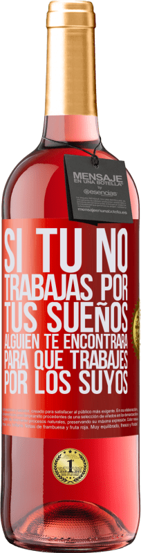 24,95 € Envío gratis   Vino Rosado Edición ROSÉ Si tú no trabajas por tus sueños, alguien te encontrará para que trabajes por los suyos Etiqueta Roja. Etiqueta personalizable Vino joven Cosecha 2020 Tempranillo