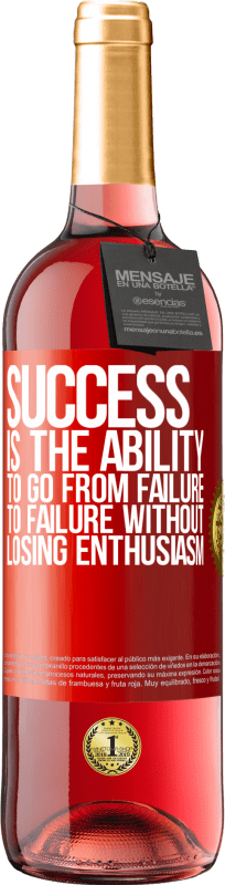 24,95 € Free Shipping   Rosé Wine ROSÉ Edition Success is the ability to go from failure to failure without losing enthusiasm Red Label. Customizable label Young wine Harvest 2020 Tempranillo
