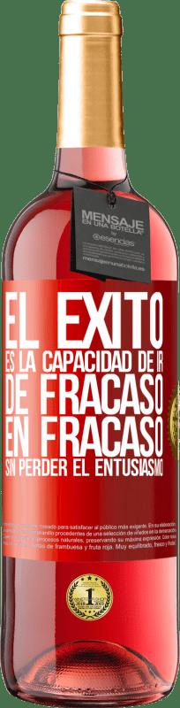 24,95 € Envío gratis   Vino Rosado Edición ROSÉ El éxito es la capacidad de ir de fracaso en fracaso sin perder el entusiasmo Etiqueta Roja. Etiqueta personalizable Vino joven Cosecha 2020 Tempranillo