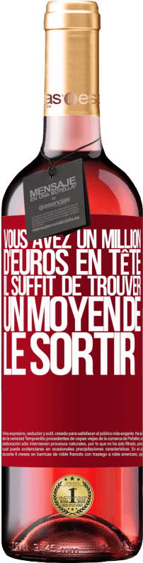 24,95 € Envoi gratuit | Vin rosé Édition ROSÉ Vous avez un million d'euros en tête. Il suffit de trouver un moyen de le sortir Étiquette Rouge. Étiquette personnalisable Vin jeune Récolte 2020 Tempranillo