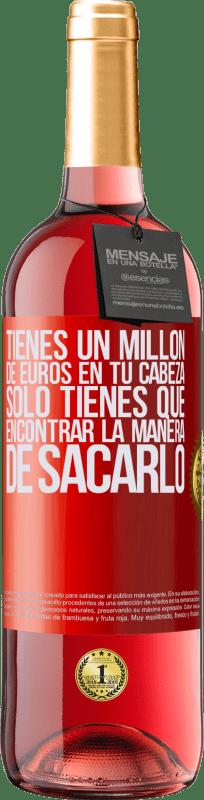 24,95 € Envío gratis   Vino Rosado Edición ROSÉ Tienes un millón de euros en tu cabeza. Sólo tienes que encontrar la manera de sacarlo Etiqueta Roja. Etiqueta personalizable Vino joven Cosecha 2020 Tempranillo