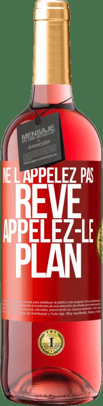 24,95 € Envoi gratuit   Vin rosé Édition ROSÉ Ne l'appelez pas un rêve, appelez-le un plan Étiquette Rouge. Étiquette personnalisable Vin jeune Récolte 2020 Tempranillo