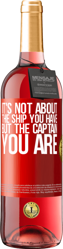 24,95 € Free Shipping | Rosé Wine ROSÉ Edition It's not about the ship you have, but the captain you are Red Label. Customizable label Young wine Harvest 2020 Tempranillo