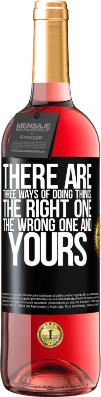 24,95 € Free Shipping | Rosé Wine ROSÉ Edition There are three ways of doing things: the right one, the wrong one and yours Black Label. Customizable label Young wine Harvest 2020 Tempranillo