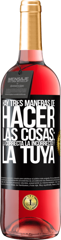 29,95 € Free Shipping | Rosé Wine ROSÉ Edition There are three ways of doing things: the right one, the wrong one and yours Black Label. Customizable label Young wine Harvest 2020 Tempranillo