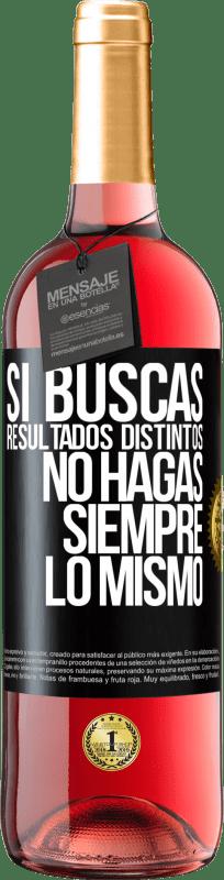 24,95 € Envío gratis   Vino Rosado Edición ROSÉ Si buscas resultados distintos, no hagas siempre lo mismo Etiqueta Negra. Etiqueta personalizable Vino joven Cosecha 2020 Tempranillo