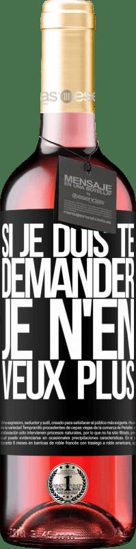24,95 € Envoi gratuit   Vin rosé Édition ROSÉ Si je dois te demander, je n'en veux plus Étiquette Noire. Étiquette personnalisable Vin jeune Récolte 2020 Tempranillo