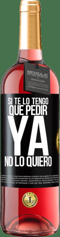 24,95 € Envío gratis | Vino Rosado Edición ROSÉ Si te lo tengo que pedir, ya no lo quiero Etiqueta Negra. Etiqueta personalizable Vino joven Cosecha 2020 Tempranillo