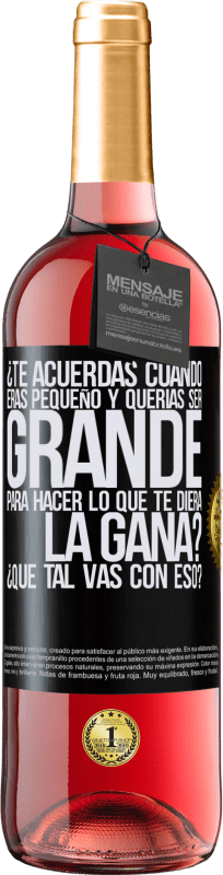 29,95 € Free Shipping | Rosé Wine ROSÉ Edition do you remember when you were little and you wanted to be big to do whatever you wanted? How are you doing with that? Black Label. Customizable label Young wine Harvest 2020 Tempranillo