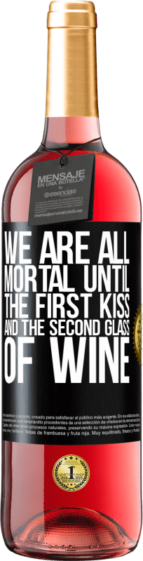 24,95 € Free Shipping | Rosé Wine ROSÉ Edition We are all mortal until the first kiss and the second glass of wine Black Label. Customizable label Young wine Harvest 2020 Tempranillo