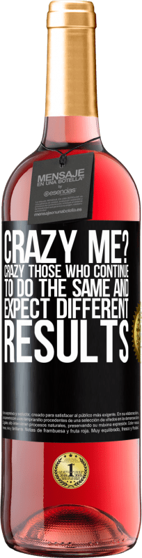 24,95 € Free Shipping   Rosé Wine ROSÉ Edition crazy me? Crazy those who continue to do the same and expect different results Black Label. Customizable label Young wine Harvest 2020 Tempranillo