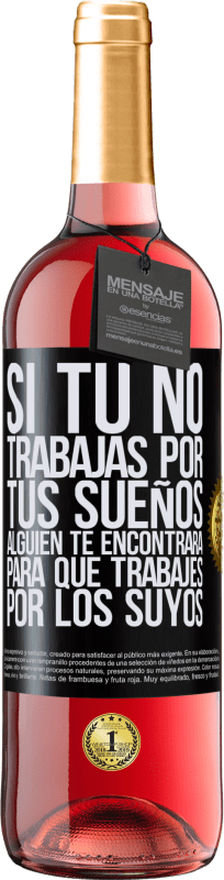 29,95 € Free Shipping | Rosé Wine ROSÉ Edition If you don't work for your dreams, someone will find you to work for theirs Black Label. Customizable label Young wine Harvest 2020 Tempranillo