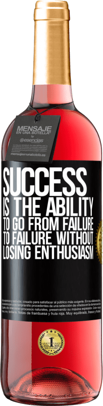 24,95 € Free Shipping   Rosé Wine ROSÉ Edition Success is the ability to go from failure to failure without losing enthusiasm Black Label. Customizable label Young wine Harvest 2020 Tempranillo