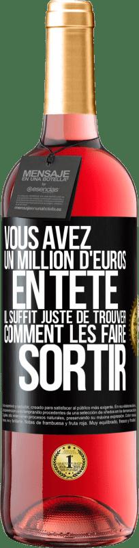 24,95 € Envoi gratuit | Vin rosé Édition ROSÉ Vous avez un million d'euros en tête. Il suffit de trouver un moyen de le sortir Étiquette Noire. Étiquette personnalisable Vin jeune Récolte 2020 Tempranillo