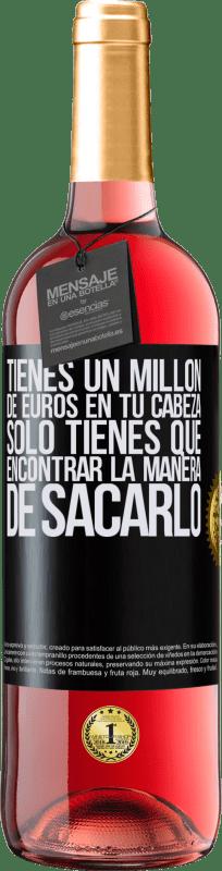 24,95 € Envío gratis   Vino Rosado Edición ROSÉ Tienes un millón de euros en tu cabeza. Sólo tienes que encontrar la manera de sacarlo Etiqueta Negra. Etiqueta personalizable Vino joven Cosecha 2020 Tempranillo