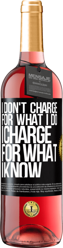24,95 € Free Shipping | Rosé Wine ROSÉ Edition I don't charge for what I do, I charge for what I know Black Label. Customizable label Young wine Harvest 2020 Tempranillo
