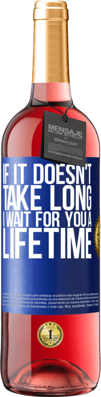 24,95 € Free Shipping | Rosé Wine ROSÉ Edition If it doesn't take long, I wait for you a lifetime Blue Label. Customizable label Young wine Harvest 2020 Tempranillo
