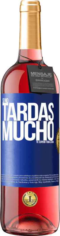 29,95 € Free Shipping | Rosé Wine ROSÉ Edition If it doesn't take long, I wait for you a lifetime Blue Label. Customizable label Young wine Harvest 2020 Tempranillo