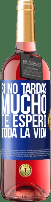 24,95 € Envío gratis | Vino Rosado Edición ROSÉ Si no tardas mucho, te espero toda la vida Etiqueta Azul. Etiqueta personalizable Vino joven Cosecha 2020 Tempranillo