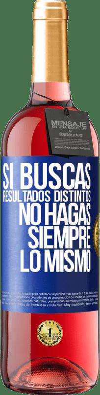 24,95 € Envío gratis   Vino Rosado Edición ROSÉ Si buscas resultados distintos, no hagas siempre lo mismo Etiqueta Azul. Etiqueta personalizable Vino joven Cosecha 2020 Tempranillo