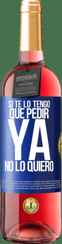 24,95 € Envío gratis | Vino Rosado Edición ROSÉ Si te lo tengo que pedir, ya no lo quiero Etiqueta Azul. Etiqueta personalizable Vino joven Cosecha 2020 Tempranillo