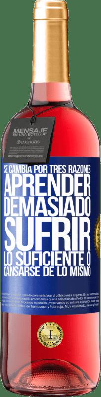24,95 € Envío gratis   Vino Rosado Edición ROSÉ Se cambia por tres razones. Aprender demasiado, sufrir lo suficiente o cansarse de lo mismo Etiqueta Azul. Etiqueta personalizable Vino joven Cosecha 2020 Tempranillo