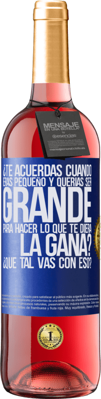 29,95 € Free Shipping | Rosé Wine ROSÉ Edition do you remember when you were little and you wanted to be big to do whatever you wanted? How are you doing with that? Blue Label. Customizable label Young wine Harvest 2020 Tempranillo
