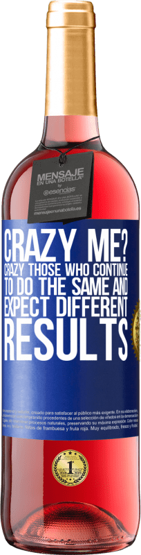 24,95 € Free Shipping   Rosé Wine ROSÉ Edition crazy me? Crazy those who continue to do the same and expect different results Blue Label. Customizable label Young wine Harvest 2020 Tempranillo