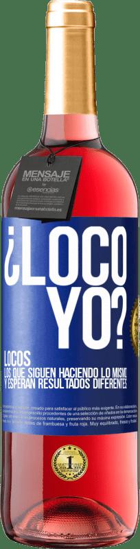 24,95 € Envío gratis | Vino Rosado Edición ROSÉ ¿Loco yo? Locos los que siguen haciendo lo mismo y esperan resultados diferentes Etiqueta Azul. Etiqueta personalizable Vino joven Cosecha 2020 Tempranillo