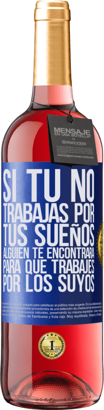 29,95 € Free Shipping | Rosé Wine ROSÉ Edition If you don't work for your dreams, someone will find you to work for theirs Blue Label. Customizable label Young wine Harvest 2020 Tempranillo