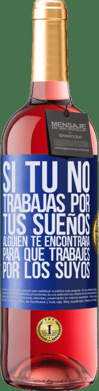 24,95 € Envío gratis   Vino Rosado Edición ROSÉ Si tú no trabajas por tus sueños, alguien te encontrará para que trabajes por los suyos Etiqueta Azul. Etiqueta personalizable Vino joven Cosecha 2020 Tempranillo