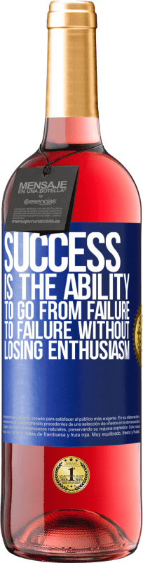 24,95 € Free Shipping   Rosé Wine ROSÉ Edition Success is the ability to go from failure to failure without losing enthusiasm Blue Label. Customizable label Young wine Harvest 2020 Tempranillo