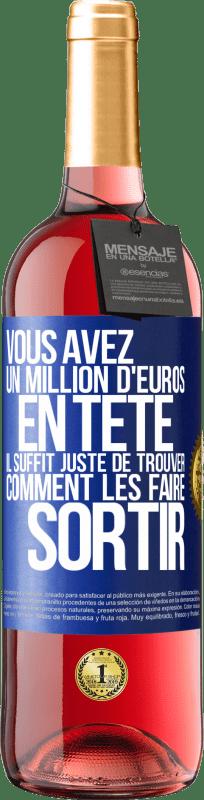 24,95 € Envoi gratuit | Vin rosé Édition ROSÉ Vous avez un million d'euros en tête. Il suffit de trouver un moyen de le sortir Étiquette Bleue. Étiquette personnalisable Vin jeune Récolte 2020 Tempranillo