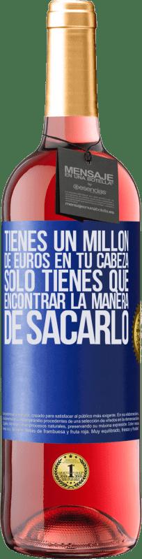 24,95 € Envío gratis   Vino Rosado Edición ROSÉ Tienes un millón de euros en tu cabeza. Sólo tienes que encontrar la manera de sacarlo Etiqueta Azul. Etiqueta personalizable Vino joven Cosecha 2020 Tempranillo