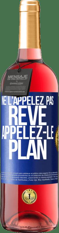 24,95 € Envoi gratuit   Vin rosé Édition ROSÉ Ne l'appelez pas un rêve, appelez-le un plan Étiquette Bleue. Étiquette personnalisable Vin jeune Récolte 2020 Tempranillo