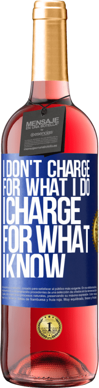 24,95 € Free Shipping | Rosé Wine ROSÉ Edition I don't charge for what I do, I charge for what I know Blue Label. Customizable label Young wine Harvest 2020 Tempranillo