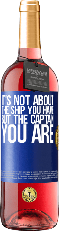 24,95 € Free Shipping | Rosé Wine ROSÉ Edition It's not about the ship you have, but the captain you are Blue Label. Customizable label Young wine Harvest 2020 Tempranillo