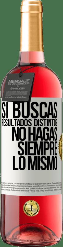 24,95 € Envío gratis   Vino Rosado Edición ROSÉ Si buscas resultados distintos, no hagas siempre lo mismo Etiqueta Blanca. Etiqueta personalizable Vino joven Cosecha 2020 Tempranillo