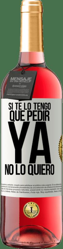 24,95 € Envío gratis | Vino Rosado Edición ROSÉ Si te lo tengo que pedir, ya no lo quiero Etiqueta Blanca. Etiqueta personalizable Vino joven Cosecha 2020 Tempranillo