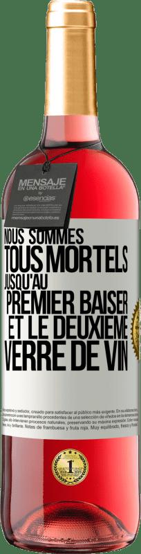 24,95 € Envoi gratuit   Vin rosé Édition ROSÉ Nous sommes tous mortels jusqu'au premier baiser et au deuxième verre de vin Étiquette Blanche. Étiquette personnalisable Vin jeune Récolte 2020 Tempranillo